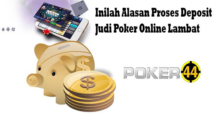 Inilah Alasan Proses Deposit Judi Poker Online Lambat
