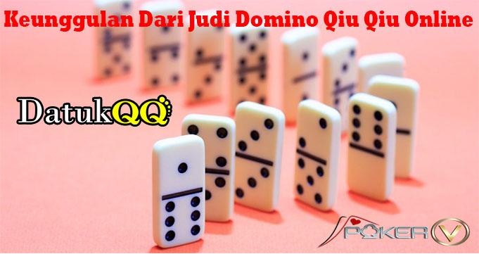 Keunggulan Dari Judi Domino Qiu Qiu Online