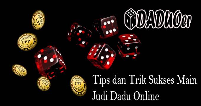 Tips dan Trik Sukses Main Judi Dadu Online