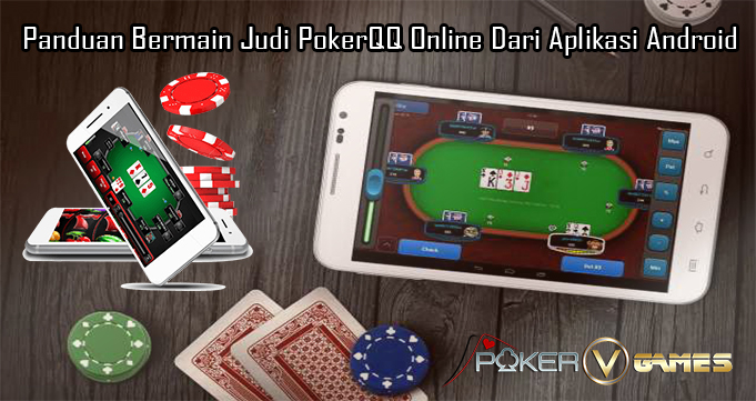 Panduan Bermain Judi PokerQQ Online Dari Aplikasi Android