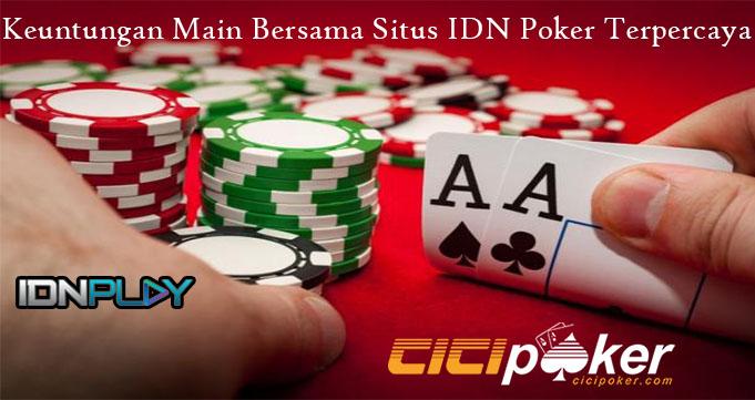 Keuntungan Main Bersama Situs IDN Poker Terpercaya