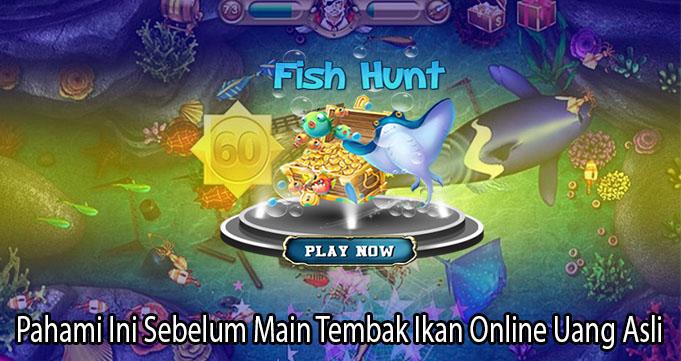 Pahami Ini Sebelum Main Tembak Ikan Online Uang Asli