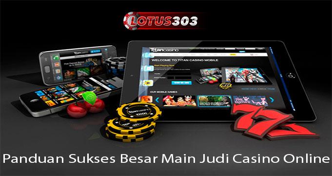 Panduan Sukses Besar Main Judi Casino Online