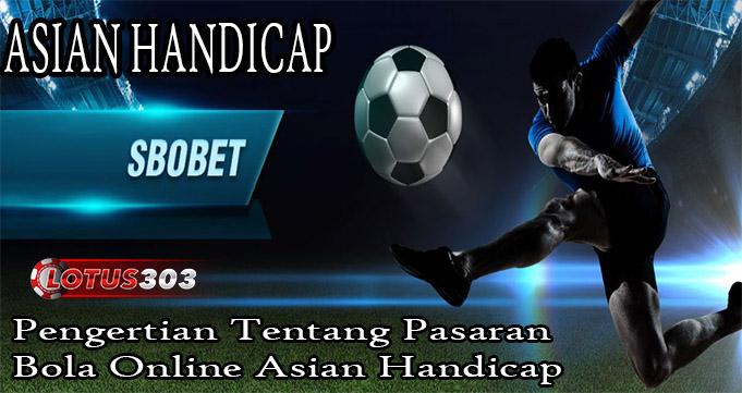 Pengertian Tentang Pasaran Bola Online Asian Handicap