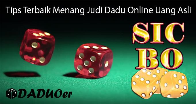 Tips Terbaik Menang Judi Dadu Online Uang Asli