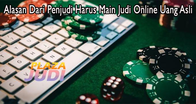 Alasan Dari Penjudi Harus Main Judi Online Uang Asli