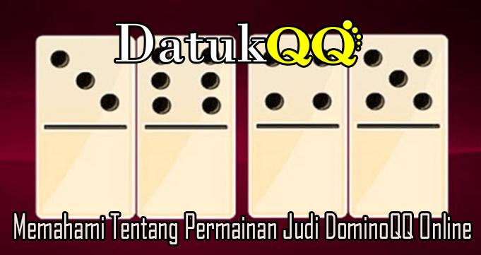 Memahami Tentang Permainan Judi DominoQQ Online