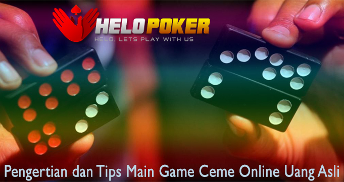 Pengertian dan Tips Main Game Ceme Online Uang Asli