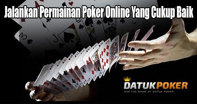 Jalankan Permainan Poker Online Yang Cukup Baik